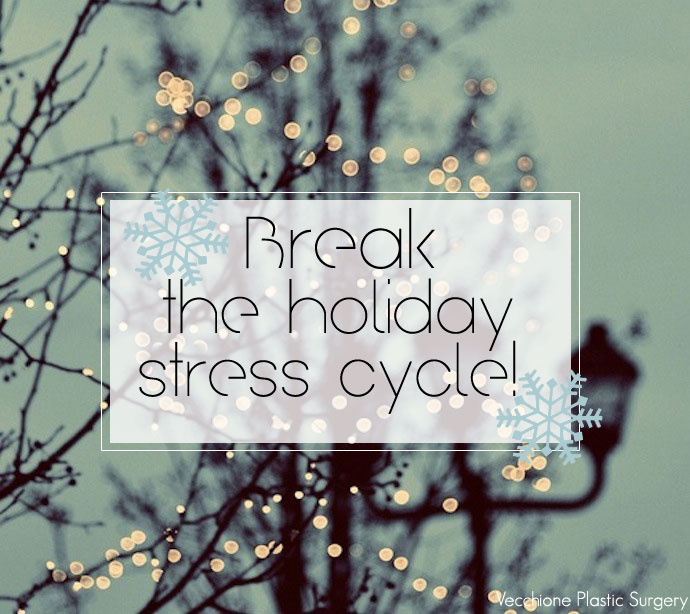 Vecchione-Plastic-Surgery-Break-The-Holiday-Stress-Cycle